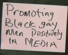 Answer: promoting black gay men positively in the media